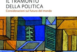 * Il tramonto della politica. Considerazioni sul futuro del mondo PDF gratis italiano