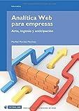 Analítica Web para empresas: Arte, ingenio y anticipación (Manuales)