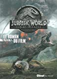 Jurassic World - Fallen Kingdom Le roman du film