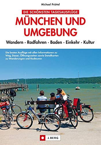München und Umgebung: Radfahren und Wandern, Essen und Kultur: Freizeit-Tipps und Ausflüge mit Radtouren, Wanderungen u.v.m. rund um die bayerische Landeshauptstadt