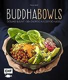 Buddha-Bowls: Gesund & bunt – 50 x Energie aus der Schüssel