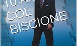 * 10 ANNI COL BISCIONE: Storia di un guerriero del caos che andò a lavorare in televisione da berluscone (voli dell anina) PDF