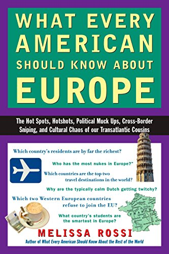 What Every American Should Know About Europe: The Hot Spots, Hotshots, Political Muck-ups, Cross-border Sniping, and Cultural Chaos of Our Transatlantic Cousins [Lingua Inglese]