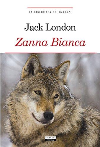 Zanna Bianca: Ediz. integrale (La biblioteca dei ragazzi Vol. 11)