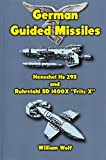"German Guided Missiles: Henschel Hs 293 and Ruhrstahl SD 1400X ""Fritz X"""