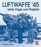 Luftwaffe '45: letzte Flüge und Projekte