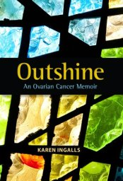 Outshine: An Ovarian Cancer Memoir by [Ingalls, Karen]