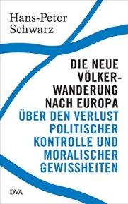 Die neue Völkerwanderung nach Europa: Über den Verlust politischer Kontrolle und moralischer Gewissheiten von [Schwarz, Hans-Peter]