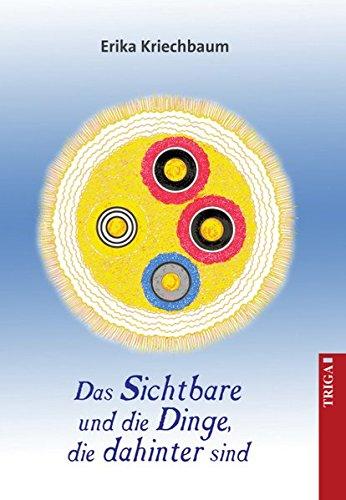 Das Sichtbare und die Dinge, die dahinter sind: Erweiterte Wahrnehmungsfähigkeit durch Meditation. Eine detailreiche Beschreibung - ergänzt durch Gedichte und farbige Abbildungen.