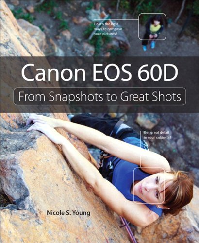 Canon EOS 60D: From Snapshots to Great Shots, Portable Documents (English Edition)