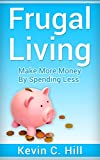 FRUGAL LIVING: MAKE MORE MONEY BY SPENDING LESS (Budgeting money free, How to save money tips, Get out of debt fast, Live cheap, Debt free, Spend less)