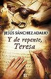 Y de repente, Teresa (Historica (ediciones B))