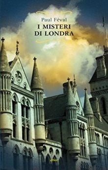 I misteri di Londra di [Féval, Paul]