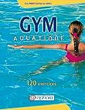 Gym aquatique. 120 exercices et...