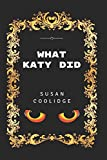 What Katy Did?: By Susan Coolidge - Illustrated