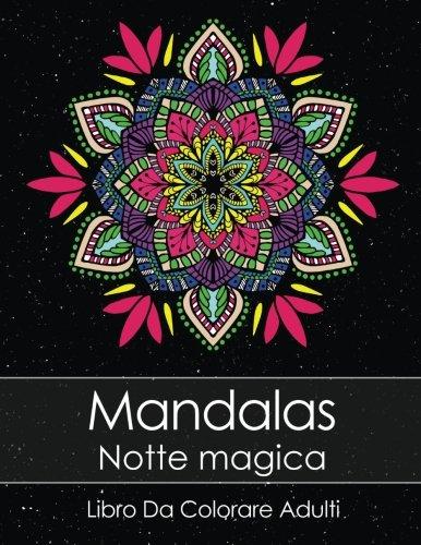 Libro Da Colorare Adulti: Mandalas Notte Magica + BONUS 60 Pagine Di Mandala Da Colorare Gratuite...