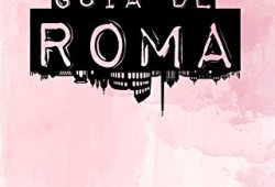 GUÍA DE ROMA: Para viajeros primerizos y reincidentes leer libros online gratis