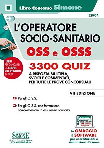 L'operatore socio-sanitario OSS e OSSS. 3300 quiz a risposta multipla, svolti e commentati per tutte...