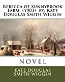 Rebecca of Sunnybrook Farm  (1903)  by: Kate Douglas Smith Wiggin. / Children's Classics /