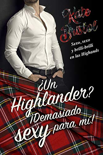 ¿Un Highlander? ¡Demasiado sexy para mí! de Kate Bristol