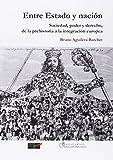 Entre estado y nación : sociedad, poder y derecho, de la prehistoria a la integración europea