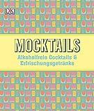 Mocktails: Alkoholfreie Cocktails und Erfrischungsgetränke