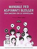 Manuale per aspiranti blogger. Crea emozioni con lo storytelling