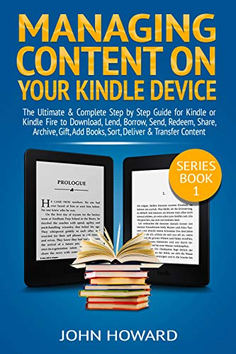 Managing Content on Your Kindle Device: The Ultimate & Complete Step by Step Guide for Kindle or Kindle Fire to Download, Lend, Borrow, Send, Redeem, Share, ... &.. (Managing Content Kindle Device Book 1) 1  Managing Content on Your Kindle Device: The Ultimate & Complete Step by Step Guide for Kindle or Kindle Fire to Download, Lend, Borrow, Send, Redeem, Share, … &.. (Managing Content Kindle Device Book 1) 51LWBNfMybL
