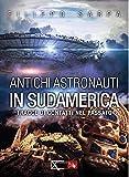Antichi astronauti in Sudamerica. Tracce di contatti nel passato: 1