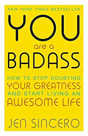 You Are a Badass: How to Stop Doubting Your Greatness and Start Living an  Awesome Life (English Edition) eBook: Sincero, Jen: Amazon.it: Kindle Store