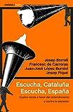 Escucha, Cataluña. Escucha, España: Cuatro voces a favor del entendimiento y contra la secesión