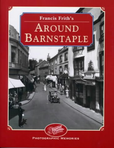 Francis Frith's Around Barnstaple (Photographic Memories)