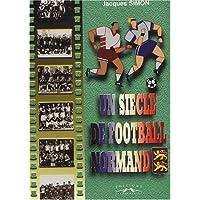 Un siecle de football normand