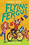 Flying Fergus 10: The Photo Finish: by Olympic champion Sir Chris Hoy, written with award-winning author Joanna Nadin
