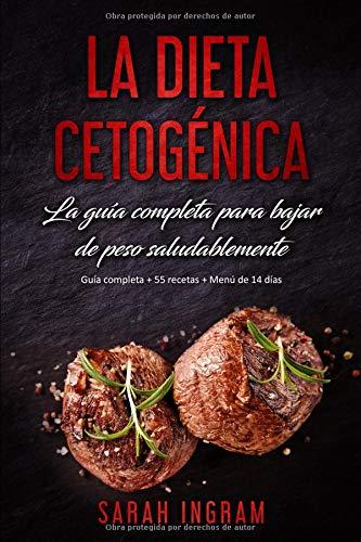 La Dieta Cetogénica: La guía completa para bajar de peso saludablemente: Guía paso a paso + 55 recetas + Menú de 14 días
