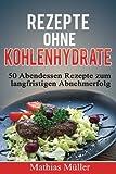 Rezepte ohne Kohlenhydrate - 50 Abendessen-Rezepte zum langfristigen Abnehmerfolg (Gesund leben - Low Carb, Band 3)