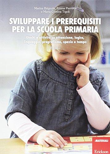 Sviluppare i prerequisiti per la scuola primaria. Giochi e attività su attenzione, logica,...