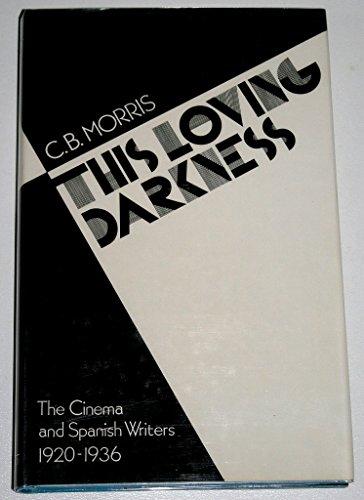 This Loving Darkness: Cinema and Spanish Writers, 1920-36 (University Hull Publications)