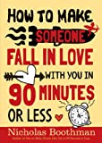 How to Make Someone Fall in Love With You in 90 Minutes or Less (English Edition)
