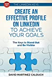 Create an effective profile on LinkedIn to achieve your goals: The keys to stand out and be visible: Volume 1 (The keys of LinkedIn)