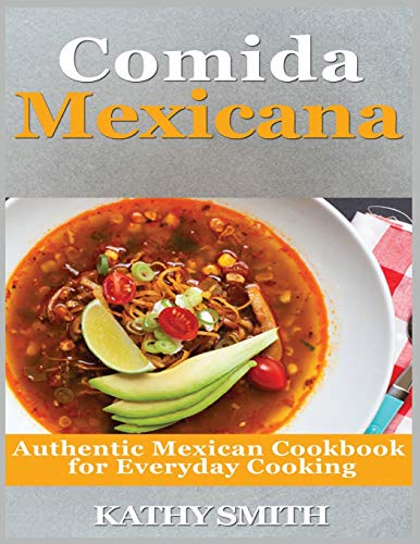 Comida Mexicana: Authentic Mexican Cookbook For Everyday Cooking (Amazing Recipes)