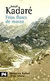 Frías flores de marzo (El Libro De Bolsillo - Bibliotecas De Autor - Biblioteca Kadaré)