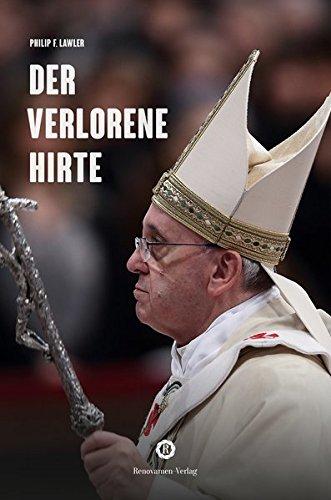 Der verlorene Hirte: Wie Papst Franziskus seine Herde in die Irre führt