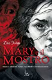 Mary e il mostro. Amore e ribellione. Come Mary Shelley creò Frankenstein. Ediz. illustrata