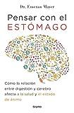 Pensar con el estómago: Cómo la relación entre digestión y cerebro afecta a la salud y el estado de ánimo (AUTOAYUDA SUPERACION)