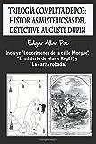 """Trilogía completa de Poe: Historias misteriosas del detective Auguste Dupin: Incluye """"Los crímenes de la calle Morgue"""", """"El misterio de Marie Rogêt"""", y """"La carta robada""""."""