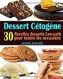 Dessert Cétogène: 30 Recettes desserts Low-carb et à haute teneur en gras pour toutes les occasions ; Recettes pauvres en glucides ; Dessert keto facile (livre de cuisine cetogene)
