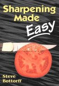 Sharpening Made Easy: A Primer on Sharpening Knives and Other Edged Tools...
