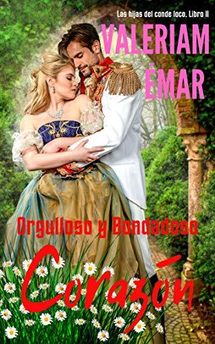Orgulloso y bondadoso corazón (Las hijas del conde loco 2) de Valeriam Émar