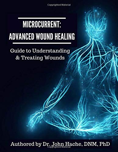Microcurrent: Advanced Wound Healing: Guide to Understanding and Treating Wounds